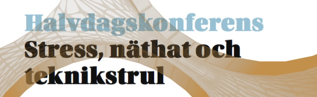 Halvdagskonferens: Stress, näthat och teknikstrul